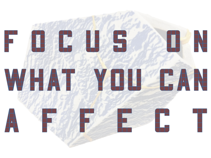 slide reading 'focus on what you can affect""